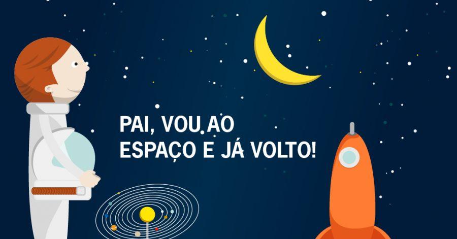 Pai, vou ao espaço e já volto!