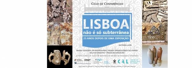 I Sessão - Ciclo de Conferências 'Lisboa não é só subterrânea - 25 anos depois de uma exposição'