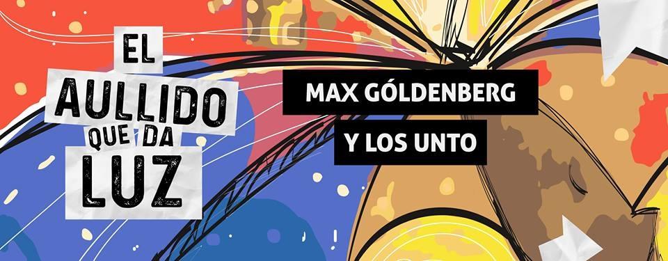 El aullido que da luz. Max Goldemberg y los Unto. Cantautor y guitarrista, folclor