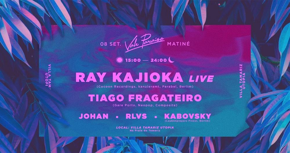 Vale Paraíso • Matiné W/ Ray Kajioka x Tiago Fragateiro x Johan x Rlvs x Kabovsky
