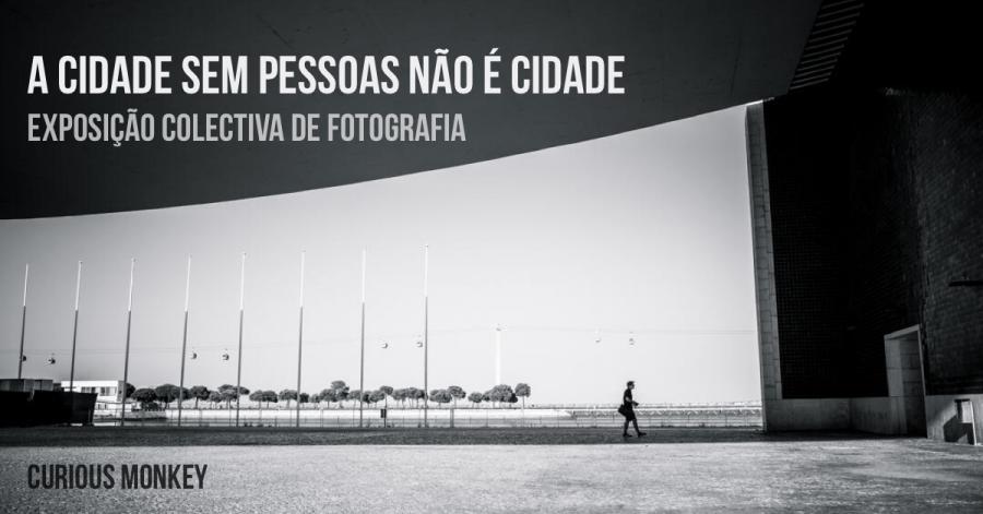 """'A Cidade Sem Pessoas Não é Cidade""""   Exposição Colectiva de Fotografia"""