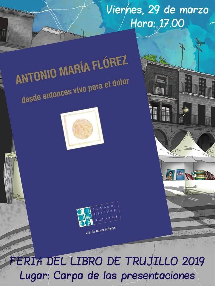 Presentación de Desde entonces vivo para el dolor de Antonio Mª Flórez en la Feria del Libro de Trujillo