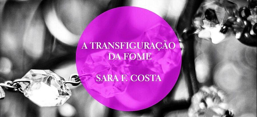 Apresentação: 'A Transfiguração da Fome' de Sara F. Costa