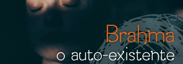 BRAHMA, O AUTO-EXISTENTE