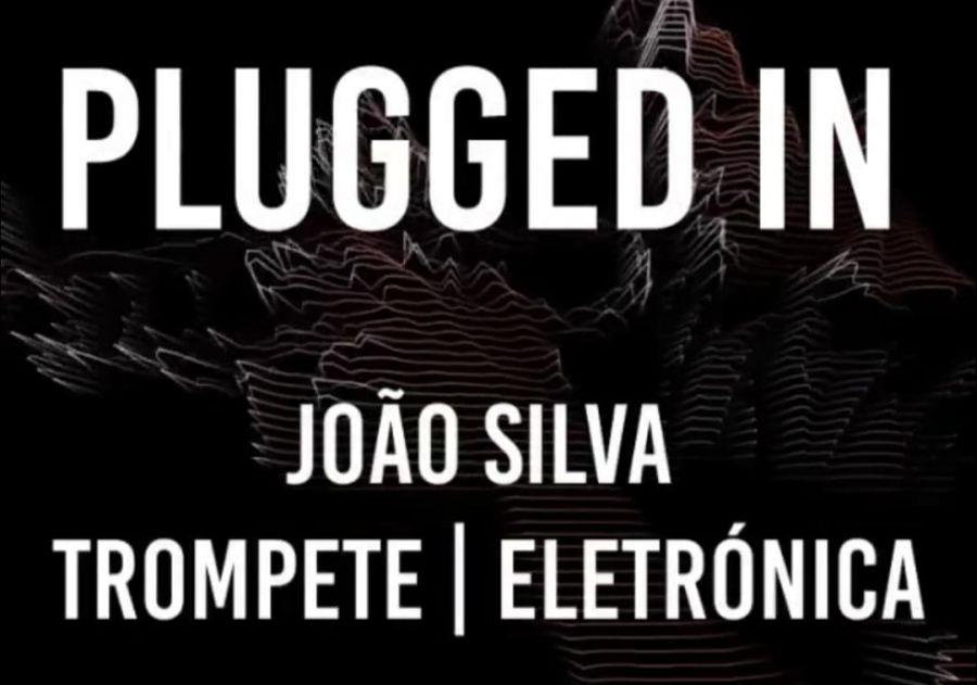 Plugged In – João Silva (trompete e electrónica)
