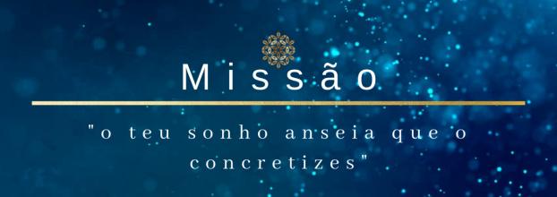 Missão - ' o teu sonho anseia que o concretizes'