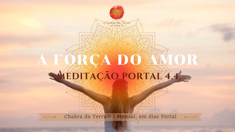 Meditação Portal 4.4. 'A Força do Amor'