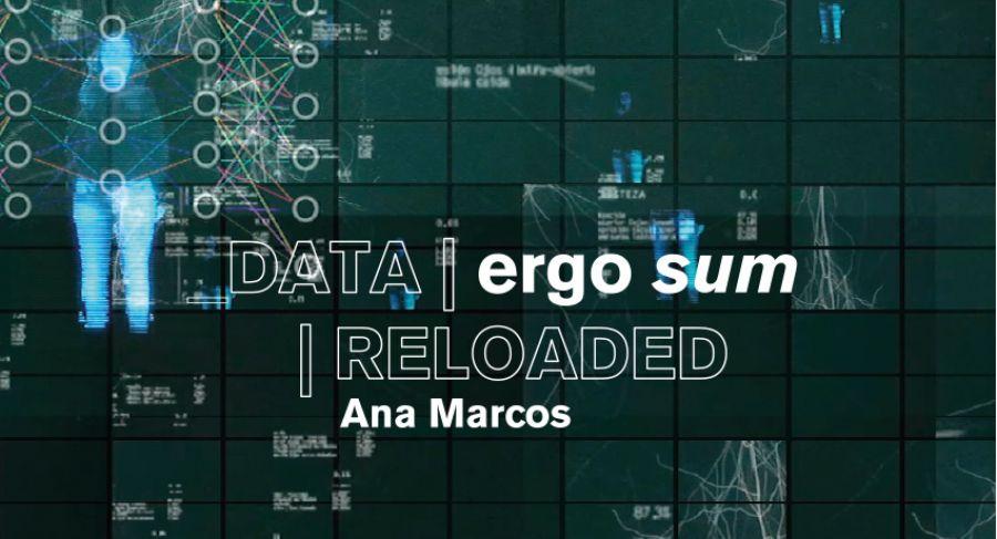 Data Ergo Sum Reloaded. Ana Marcos