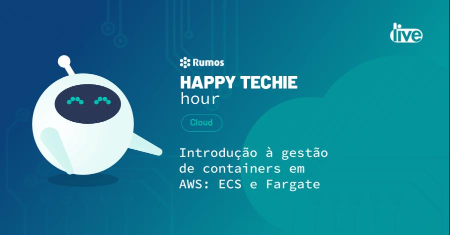 Happy Techie Hour CLOUD - Introdução à gestão de containers em AWS: ECS e Fargate
