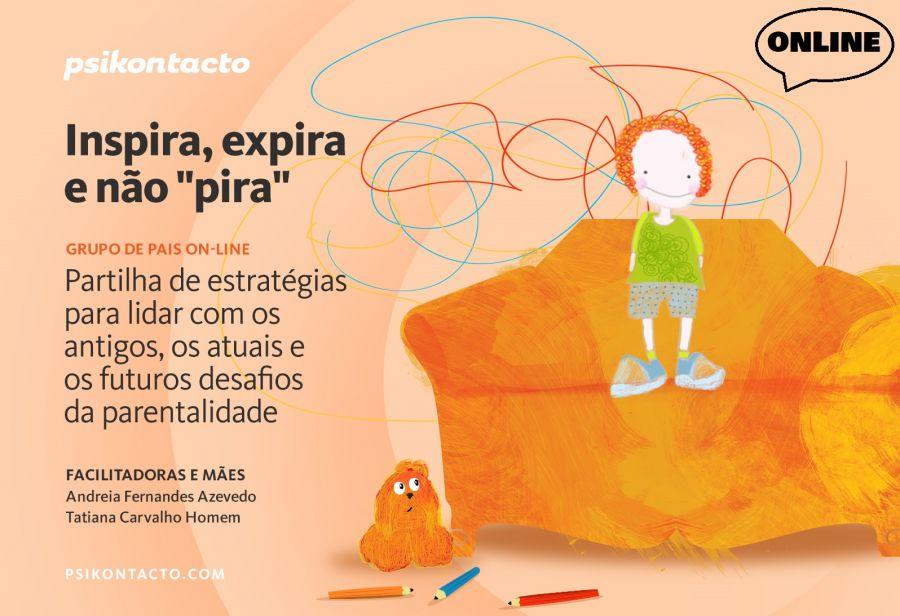 Grupo de Pais Online - Inspira, Expira e Não 'Pira': Estratégias para lidar com os antigos, os atuais e os futuros desafios da parentalidade!
