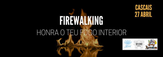 Honra o teu Fogo Interior - FIREWALKING