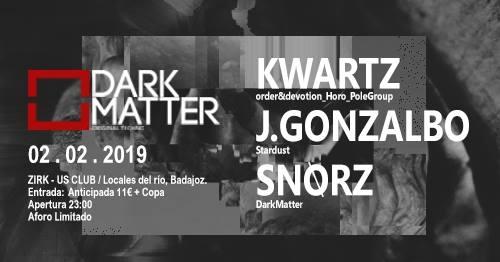 Dark Matter / Kwartz J. Gonzalbo Snorz 02/02 Zirkus Club