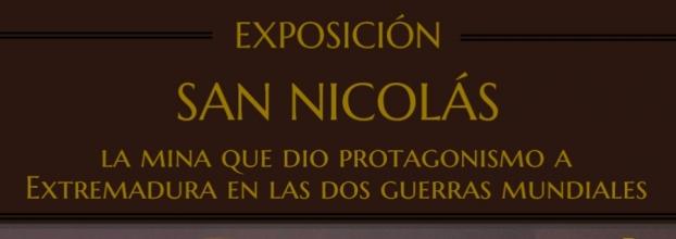 EXPOSICION SAN NICOLÁS, LA MINA QUE DIO PROTAGONISMO A EXTREMADURA EN LAS DOS GUERRAS MUNDIALES