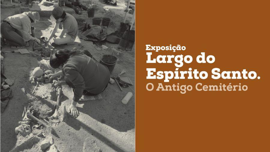 Exposição Largo do Espírito Santo. O Antigo Cemitério