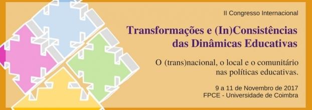 II Congresso Internacional 'Transformações e Inconsistências das Dinâmicas Educativas' - 'O (trans)nacional, o local e o comunitário nas políticas educativas'