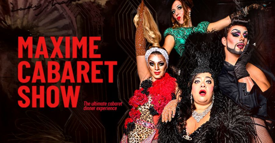 MAXIME CABARET SHOW – SEASON 4 - M/16  THE ULTIMATE CABARET DINNER EXPERIENCE