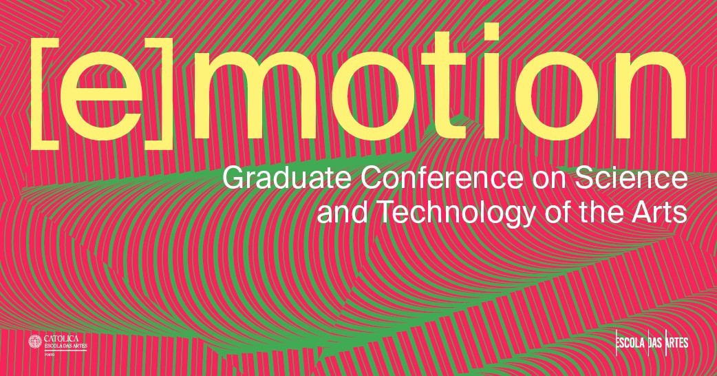 [e]motion · I Graduate Conference on Science and Technology of the Arts