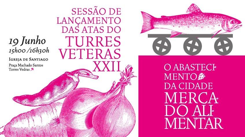 Sessão de lançamento das Atas do Turres Veteras XXII – O Abastecimento da cidade: mercado alimentar