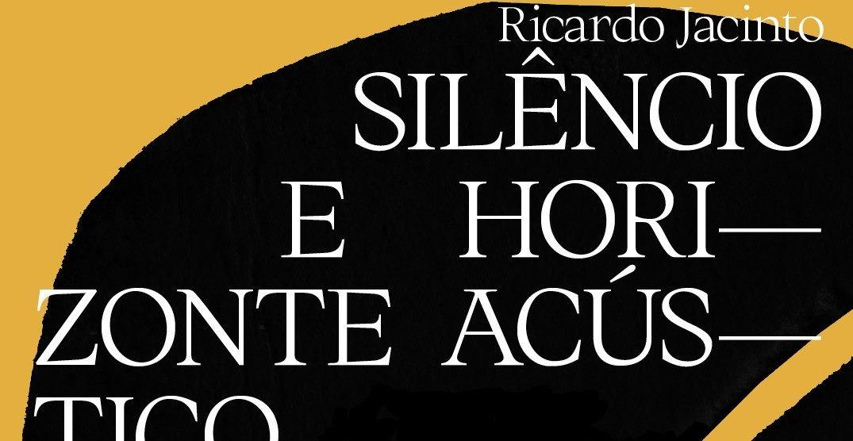 SILÊNCIO E HORIZONTE ACÚSTICO_RICARDO JACINTO