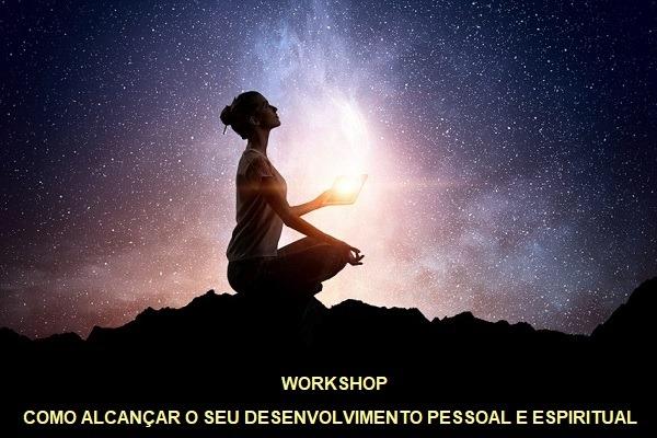 WORKSHOP COMO ALCANÇAR O SEU DESENVOLVIMENTO PESSOAL E ESPIRITUAL