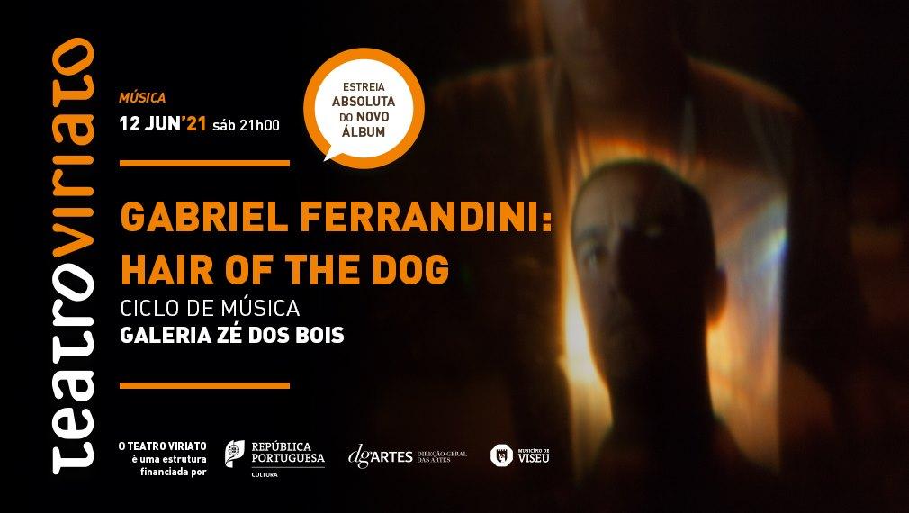 Gabriel Ferrandini: Hair of the dog   ESTREIA
