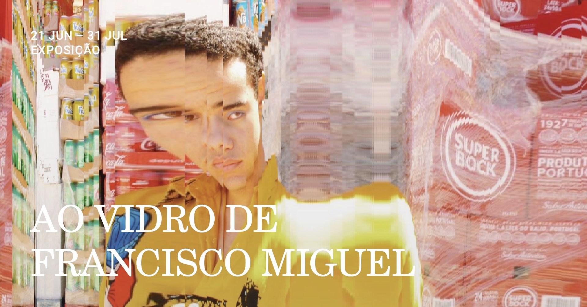 Ao Vidro de Francisco Miguel | Exposição