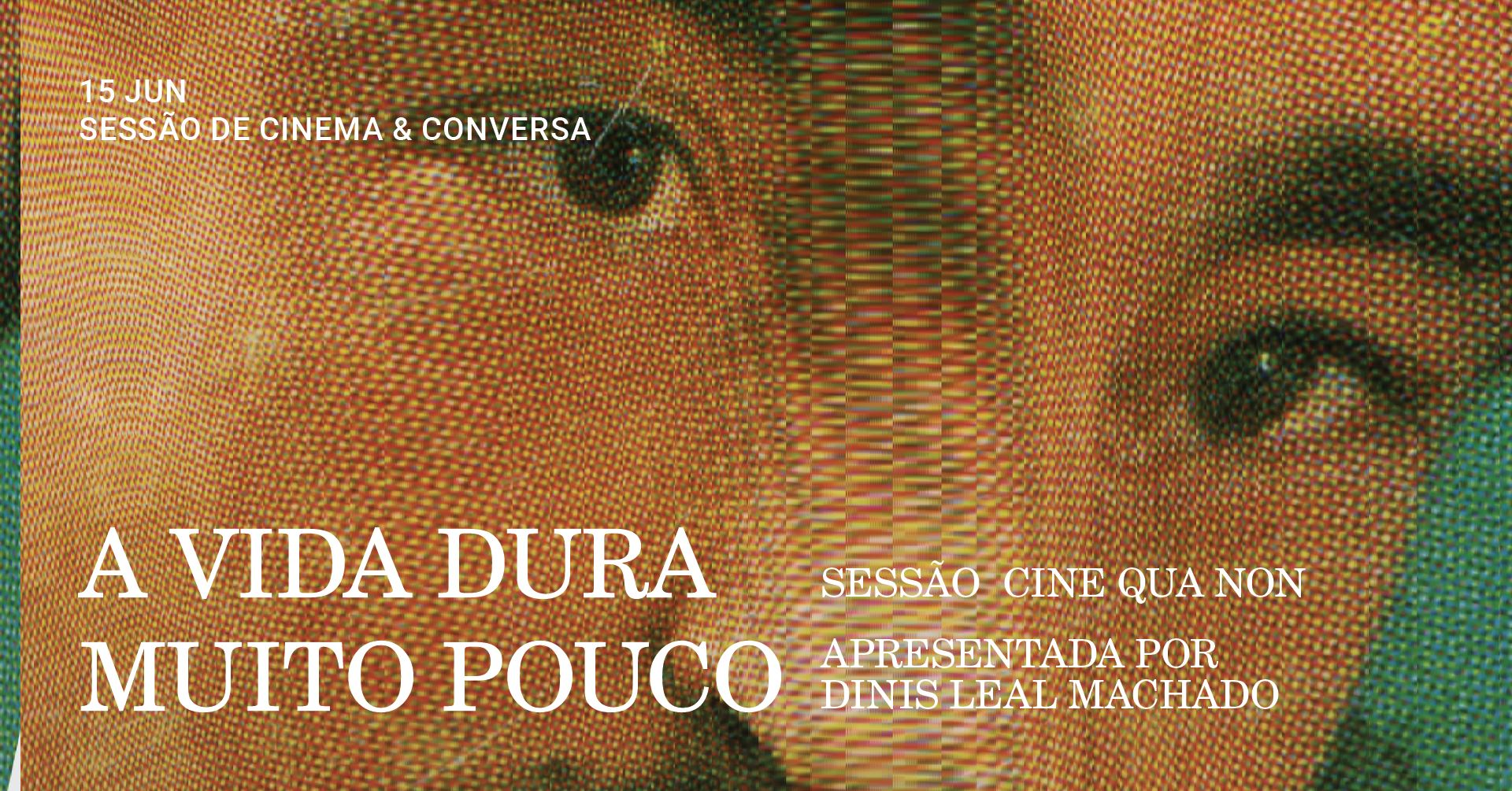 """Cine Qua Non: Dinis Leal Machado apresenta """"A Vida Dura Muito Pouco"""""""