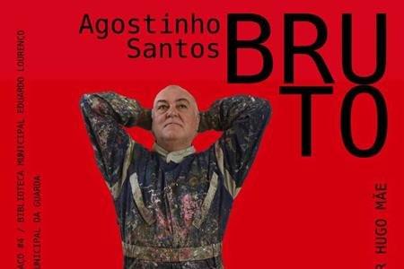Bruto, de Agostinho Santos, com curadoria de Valter Hugo Mãe