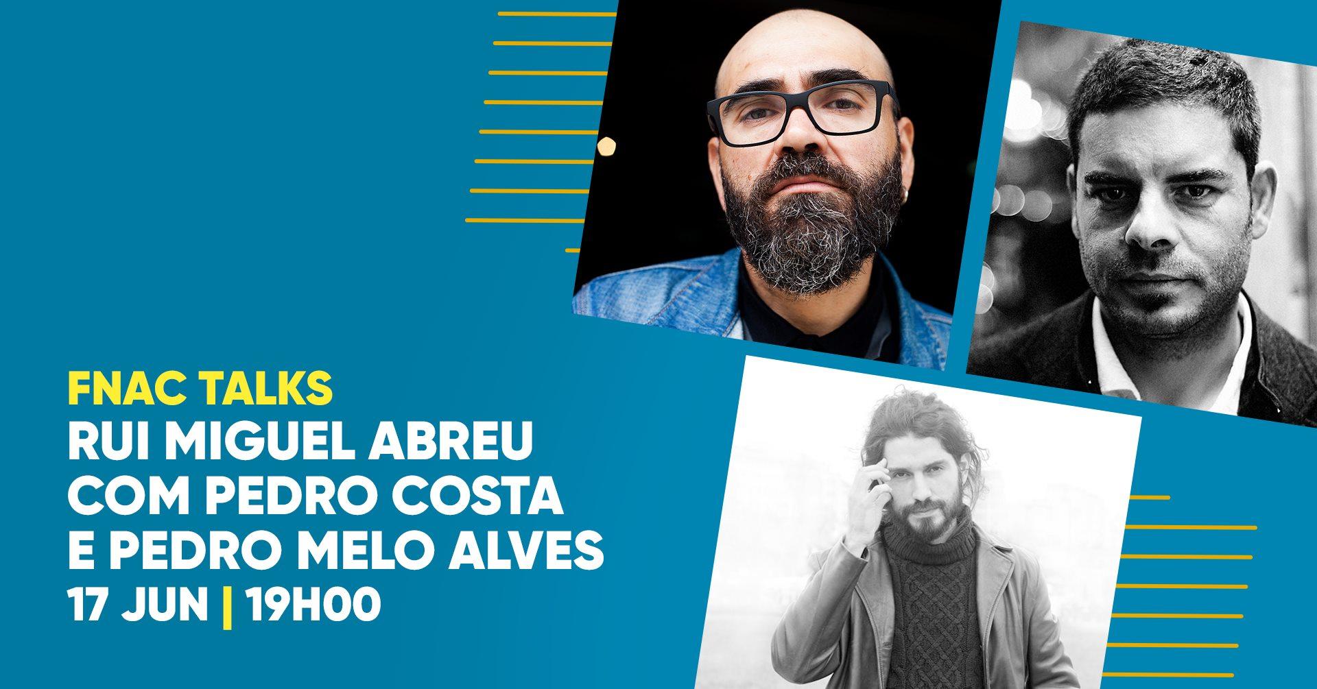 FNAC TALKS | RUI MIGUEL ABREU COM PEDRO COSTA E PEDRO MELO ALVES