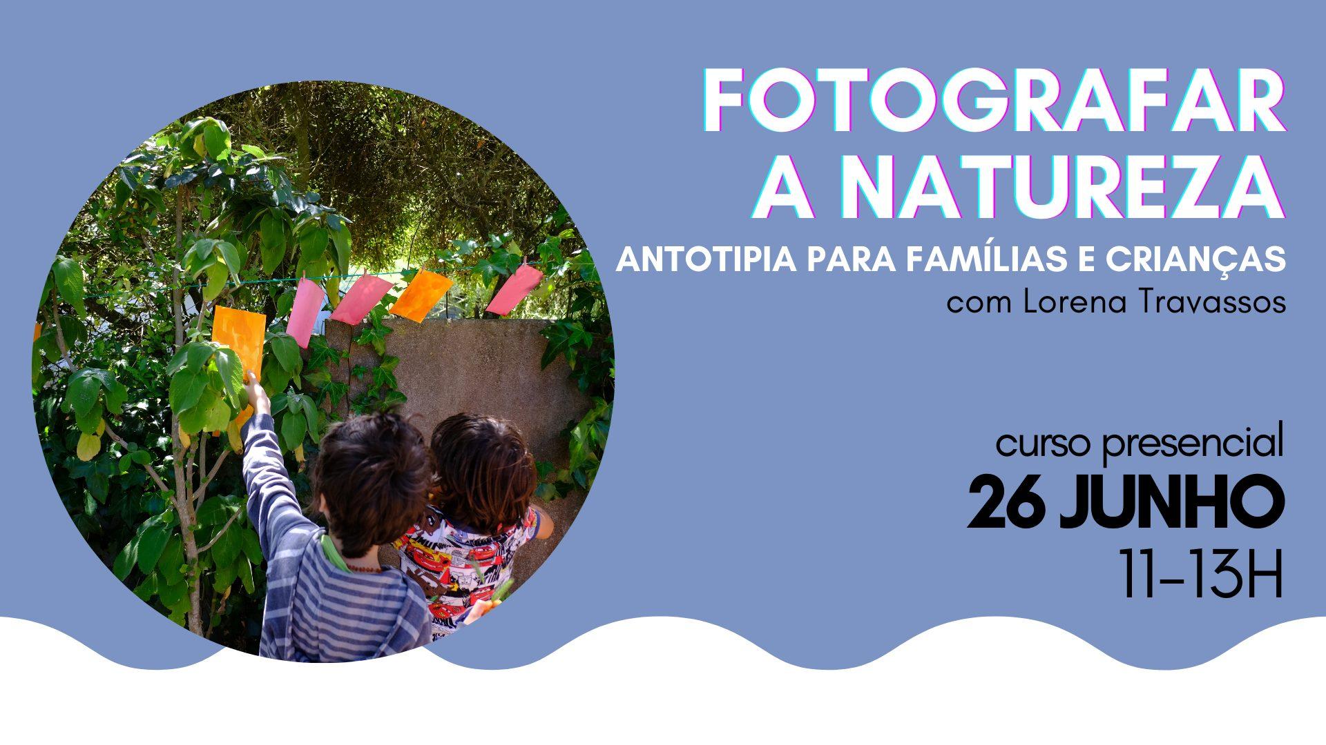 FOTOGRAFAR A NATUREZA | antotipia para famílias e crianças