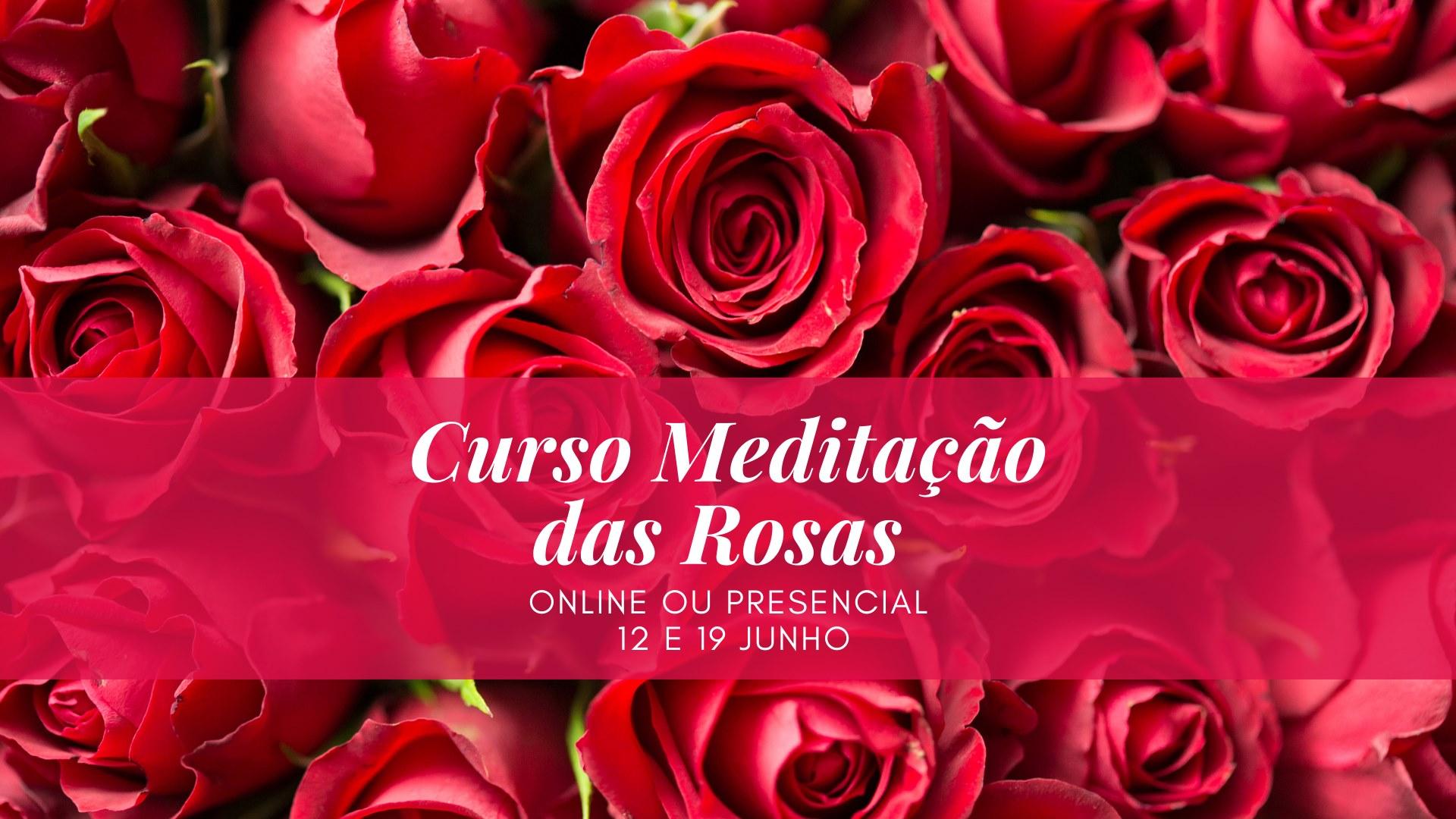 Curso Meditação das Rosas (Online e/ou Presencial)