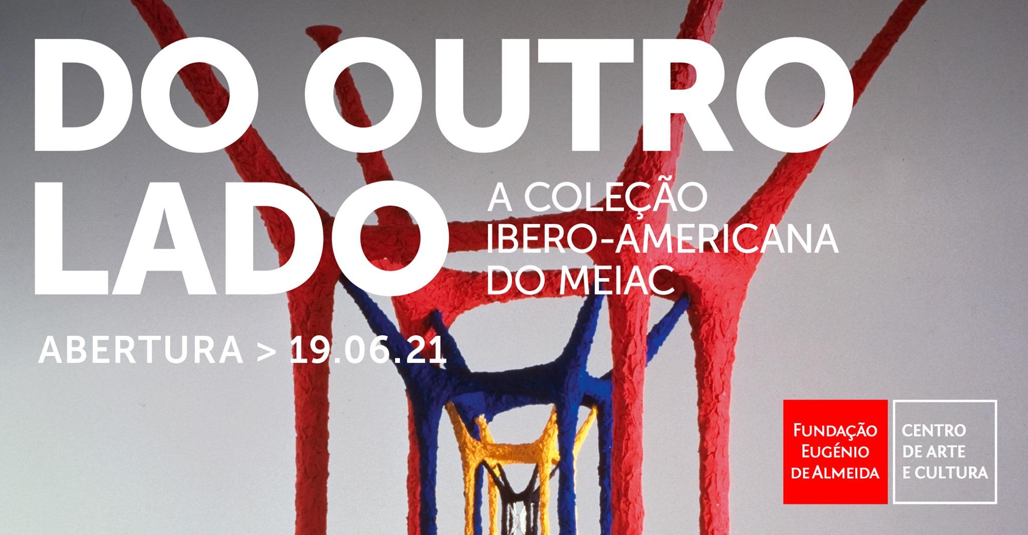 'Do outro lado' - A coleção Ibero-americana do MEIAC