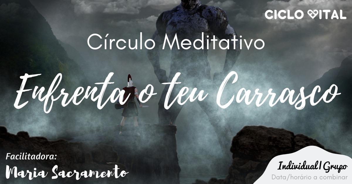 Enfrenta o teu Carrasco | Círculo Meditativo