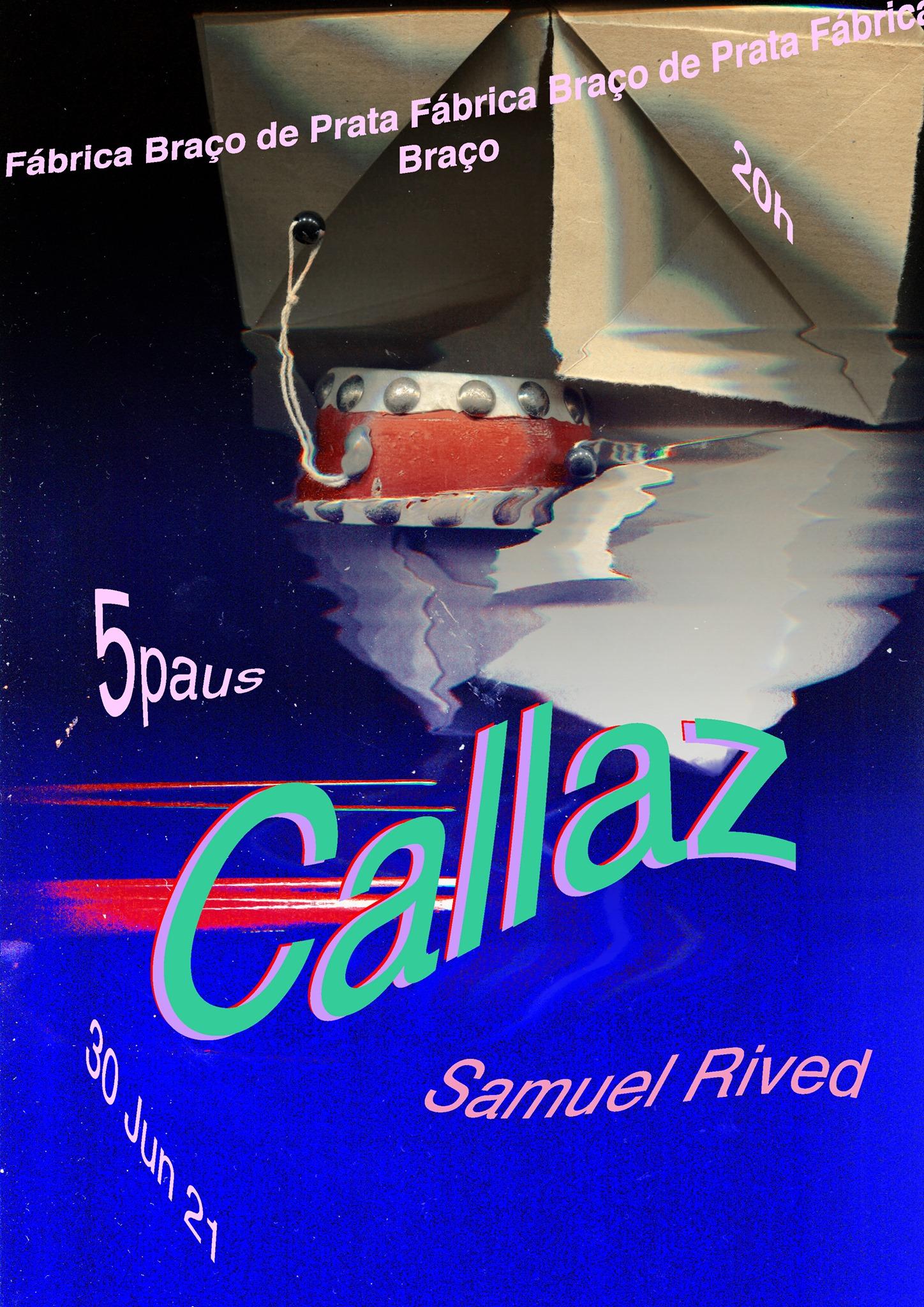Callaz // Samuel Rived @ Fábrica Braço de Prata