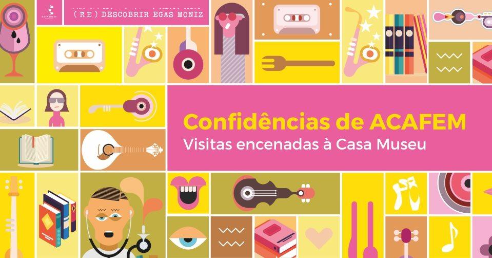 Confidências de ACAFEM - Visitas encenadas à Casa Museu Egas Moniz