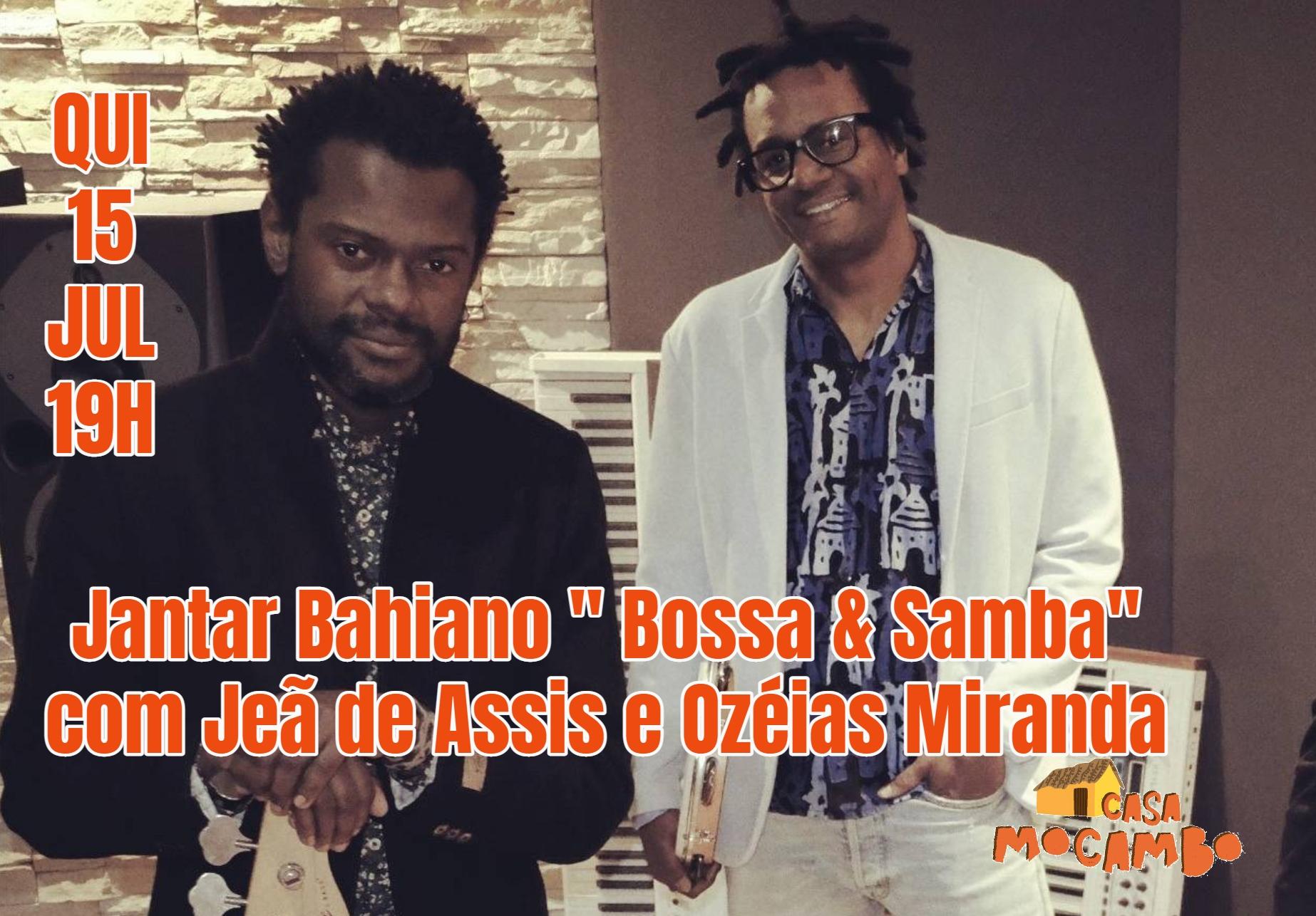 Jantar Bahiano ' Bossa & Samba' com Jeã de Assis e Ozéias Miranda