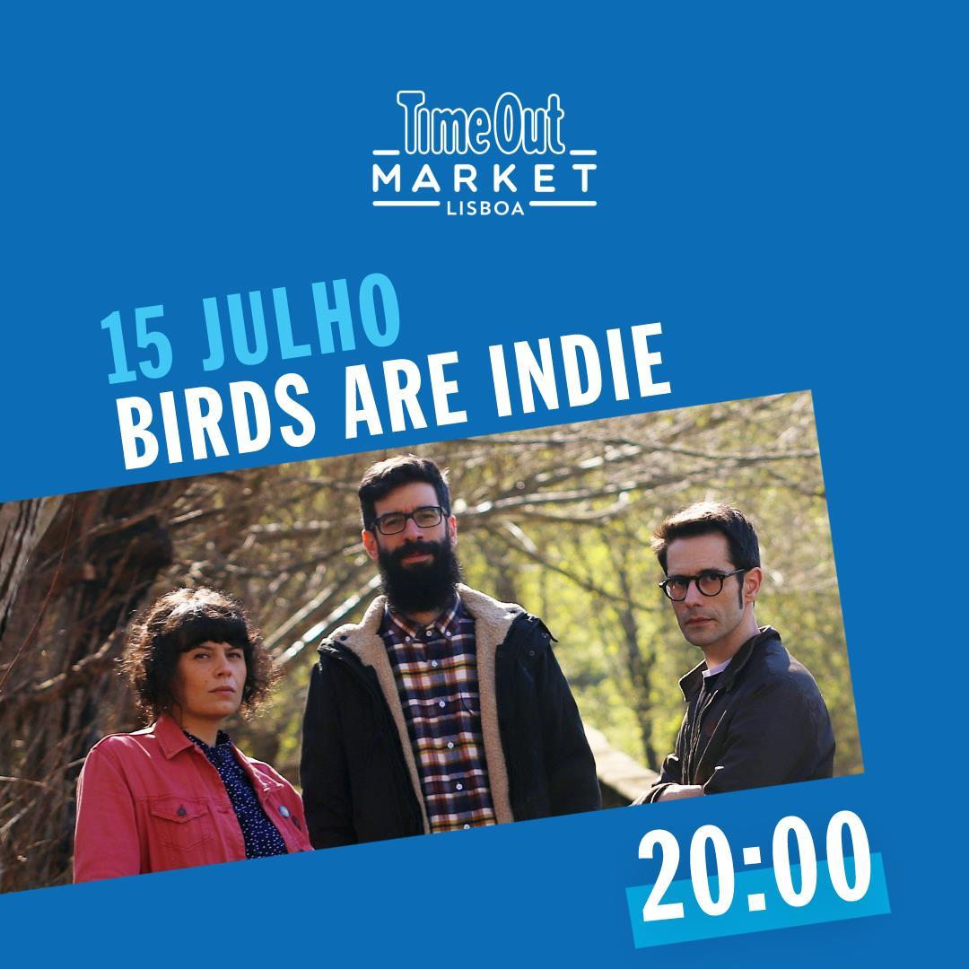 Birds Are Indie - Time Out Market Lisboa (Quintas Fartas)