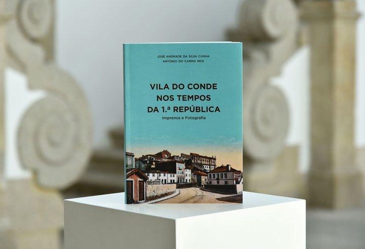 """""""Vila do Conde nos tempos da Primeira República"""", de José Cunha e António do Carmo Reis"""