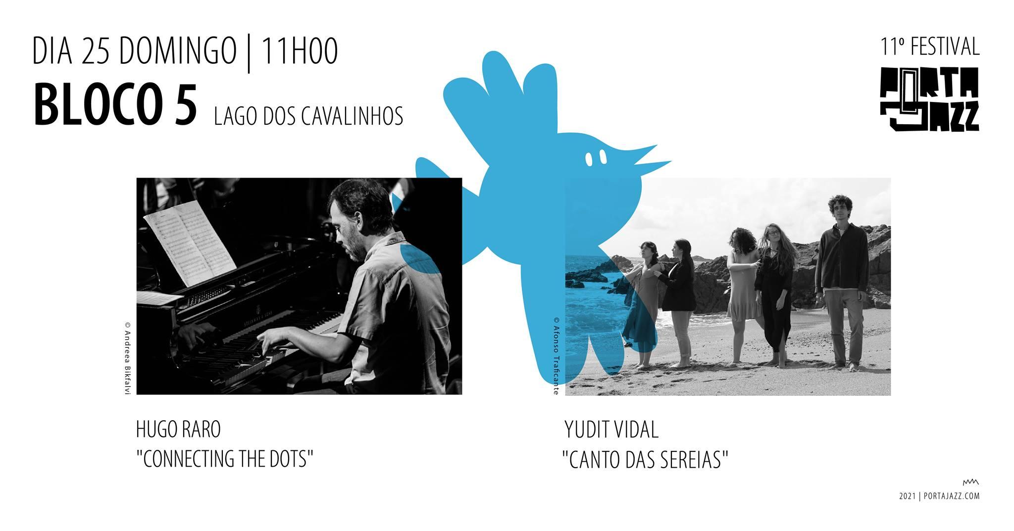 11º Festival Porta-Jazz    Bloco 5   Hugo Raro 'Connecting the Dots'+Yudit Vidal 'Canto das Sereias'
