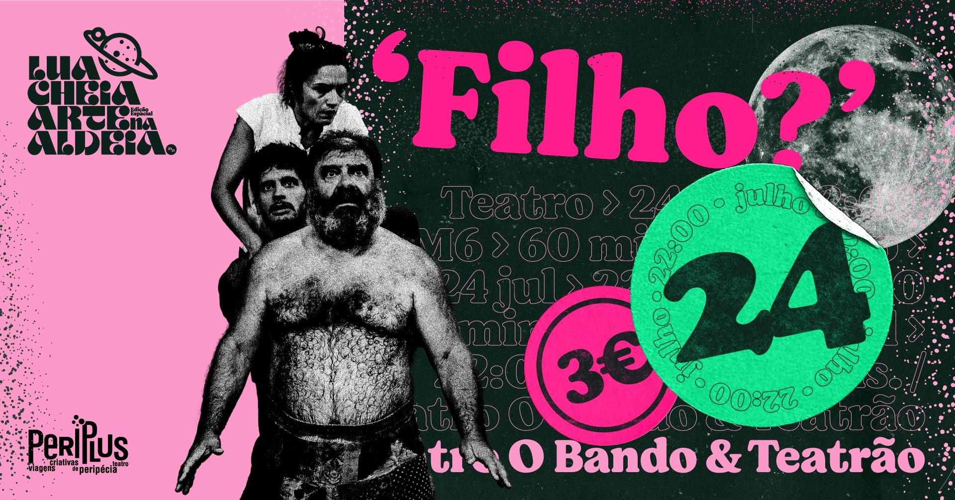 Lua Cheia Arte na Aldeia   'Filho?' - Teatro O Bando + Teatrão   Teatro   M6   60 mins