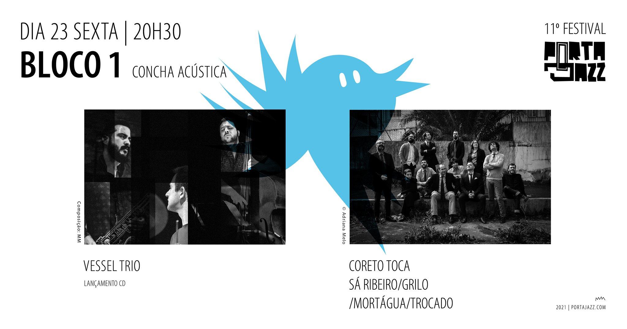 11º Festival Porta-Jazz      Bloco 1   Vessel Trio + Coreto toca Sá Ribeiro/Grilo/Mortágua/Trocado