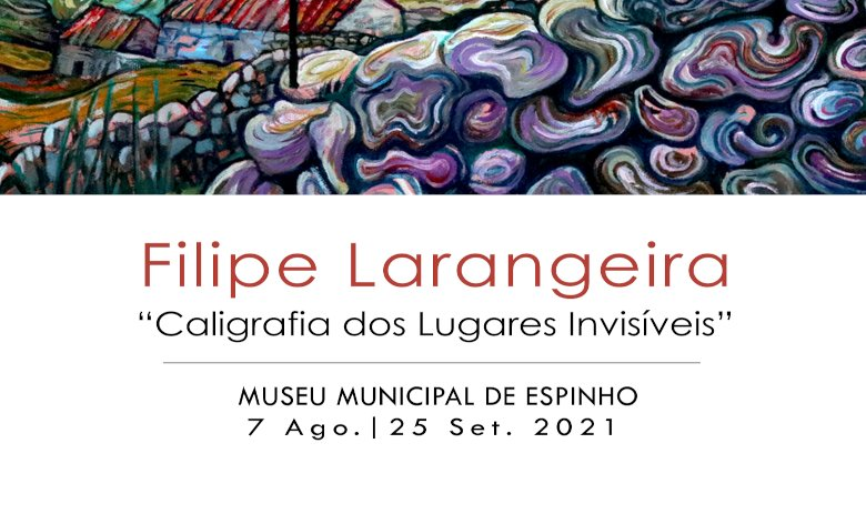 'Caligrafia dos lugares invisíveis' - Exposição de Filipe Larangeira