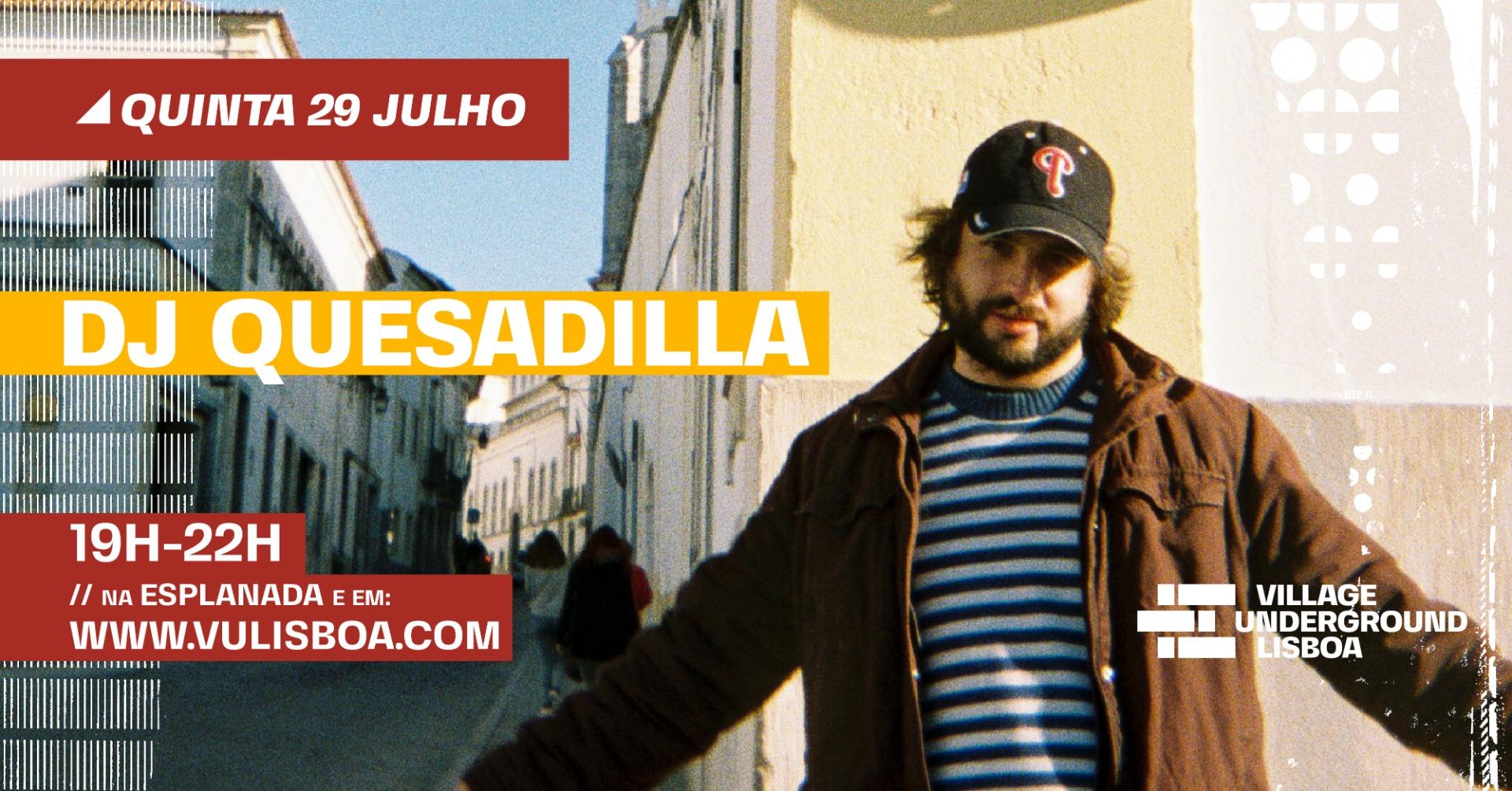 29 Julho - DJ Quesadilla // Esplanada