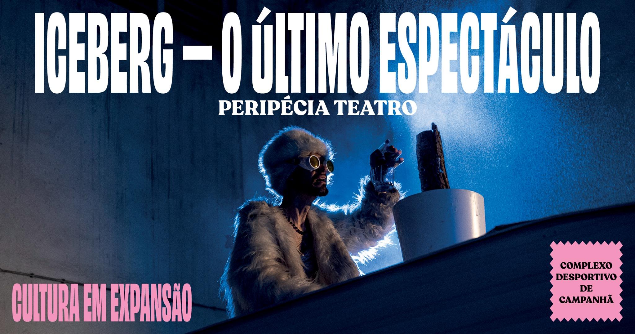 ICEBERG - O ÚLTIMO ESPECTÁCULO | PERIPÉCIA TEATRO