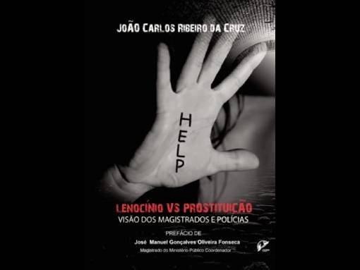 """APRESENTAÇÃO DO LIVRO """"LENOCÍNIO VS PROSTITUIÇÃO – O OLHAR DOS MAGISTRADOS E POLÍCIAS"""", de João Cruz"""