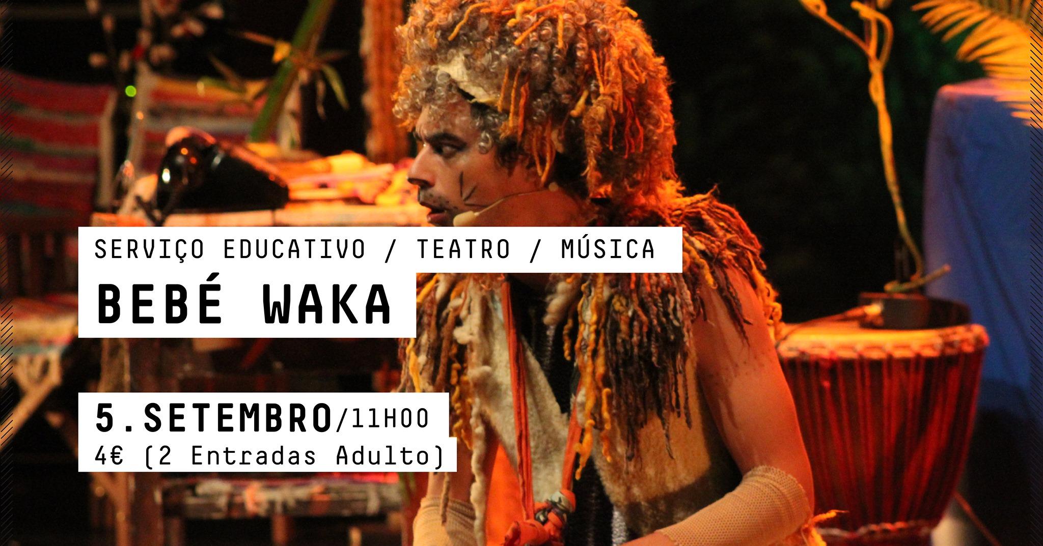 BEBÉ WAKA  - SERVIÇO EDUCATIVO/TEATRO/MÚSICA