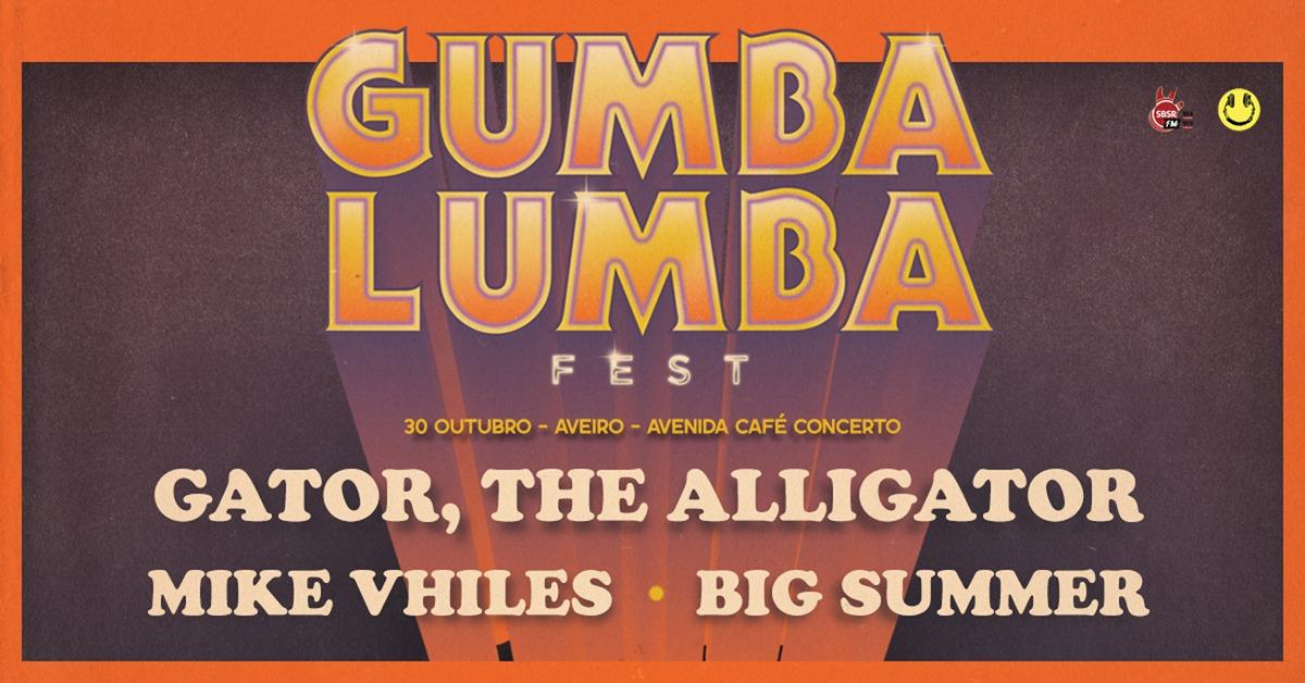 Gumba Lumba Fest @ Avenida Café Concerto // Gator, The Alligator + Mike Vhiles + Big Summer
