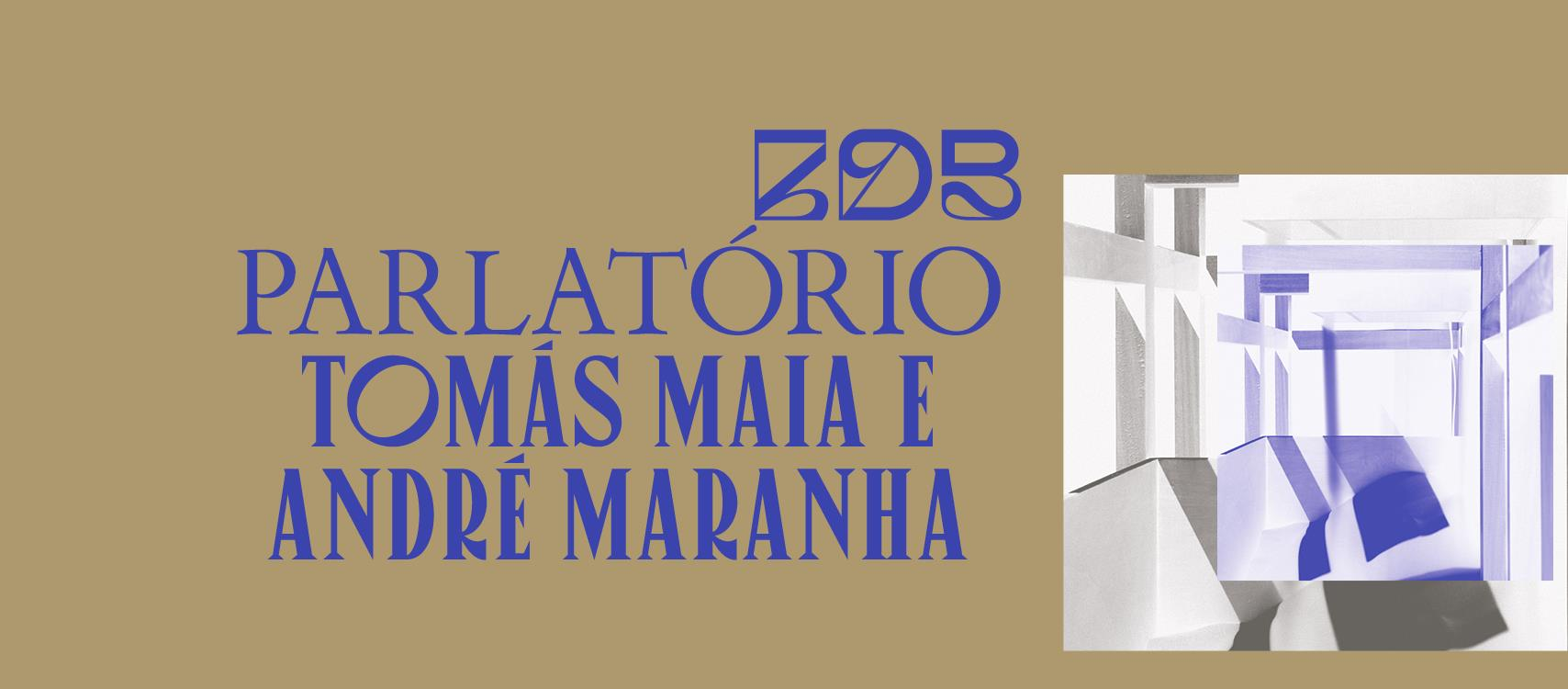 Parlatório ⟡ Exposição de Tomás Maia e André Maranha ⟡ ZDB