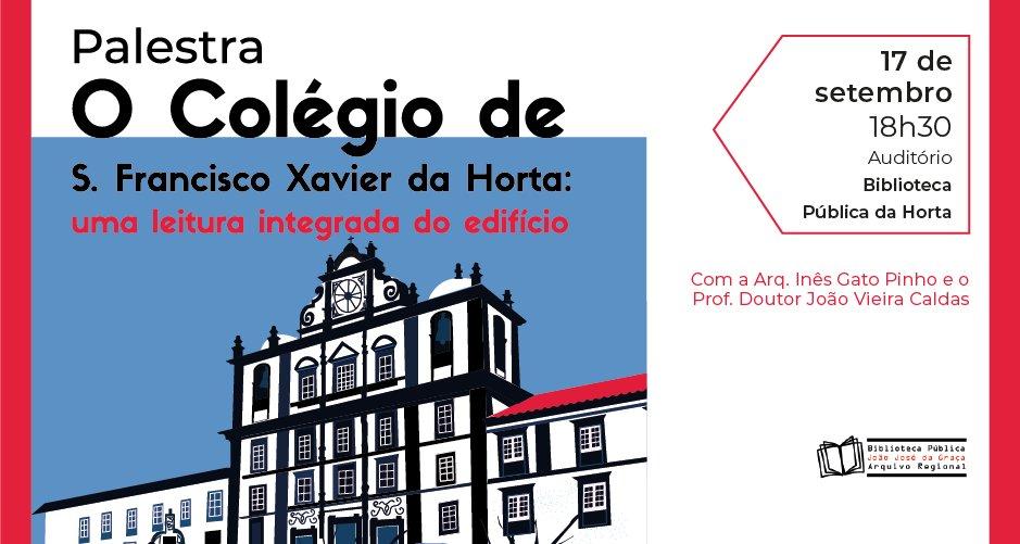 """Palestra """"O Colégio de S. Francisco Xavier da Horta: uma leitura integrada do edifício"""""""