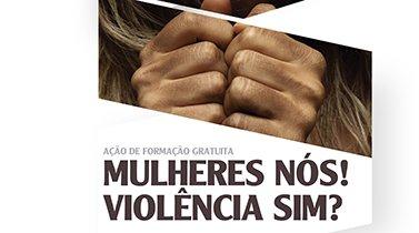 'Mulheres nós! - Violência sim?' - ação formação